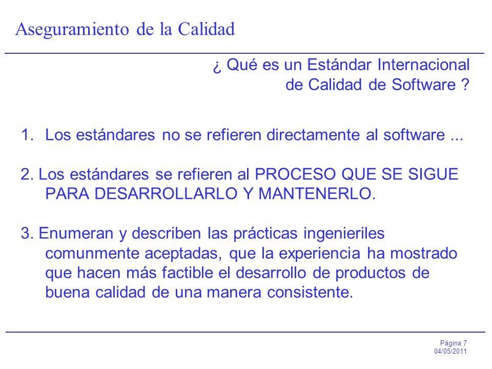 Página 7 04/05/2011 Aseguramiento de la Calidad ¿ Qué es un Estándar Internacional de Calidad de Software ? 1.Los estándares no se refieren directamen
