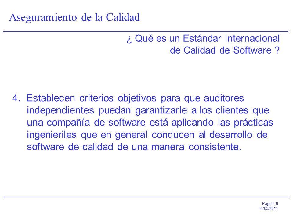 Página 8 04/05/2011 Aseguramiento de la Calidad ¿ Qué es un Estándar Internacional de Calidad de Software ? 4. Establecen criterios objetivos para que