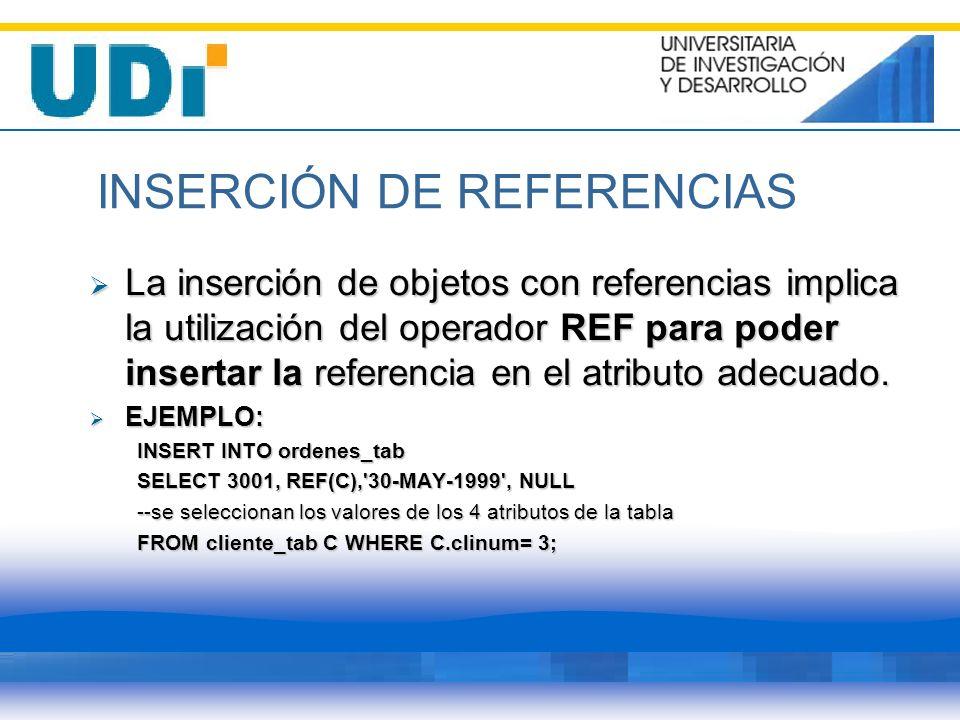 INSERCIÓN DE REFERENCIAS La inserción de objetos con referencias implica la utilización del operador REF para poder insertar la referencia en el atrib