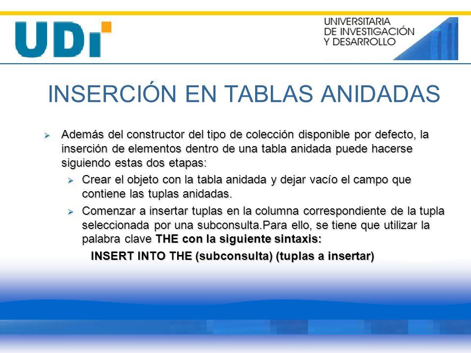INSERCIÓN EN TABLAS ANIDADAS Además del constructor del tipo de colección disponible por defecto, la inserción de elementos dentro de una tabla anidad