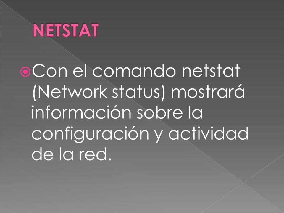 Con el comando netstat (Network status) mostrará información sobre la configuración y actividad de la red.