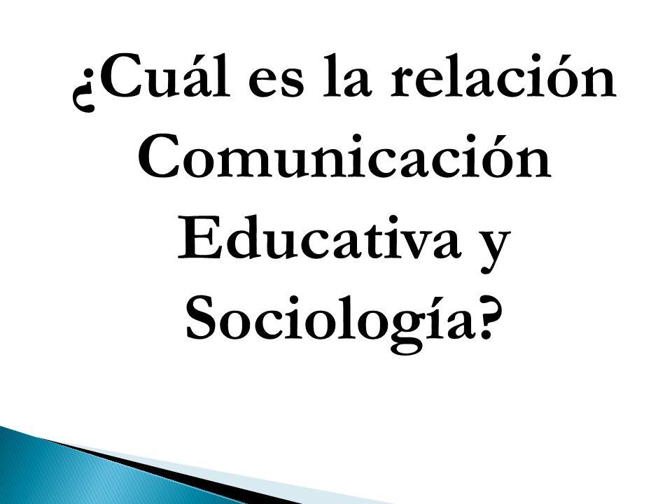 ¿Cuál es la relación Comunicación Educativa y Sociología?