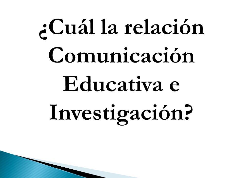 ¿Cuál la relación Comunicación Educativa e Investigación?