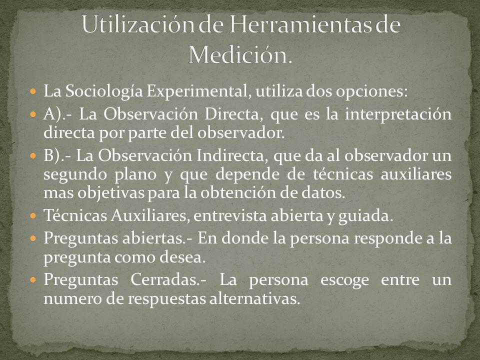 La Sociología Experimental, utiliza dos opciones: A).- La Observación Directa, que es la interpretación directa por parte del observador. B).- La Obse