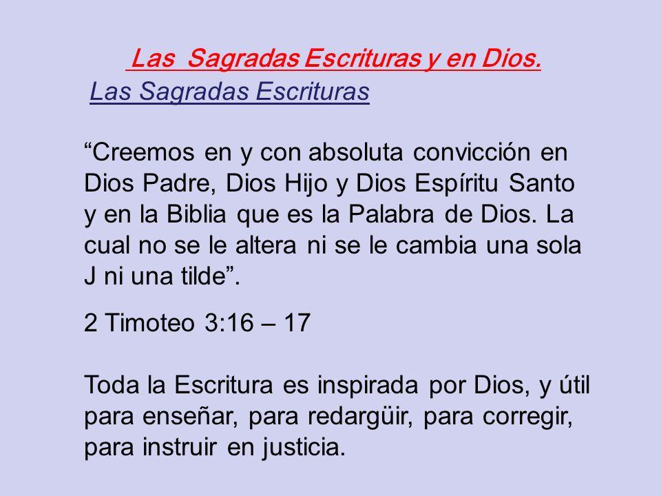Las Sagradas Escrituras y en Dios. 2 Timoteo 3:16 – 17 Toda la Escritura es inspirada por Dios, y útil para enseñar, para redargüir, para corregir, pa