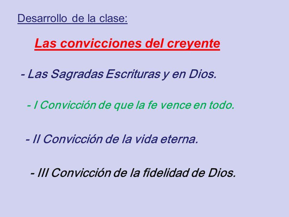 - I Convicción de que la fe vence en todo. Desarrollo de la clase: Las convicciones del creyente - II Convicción de la vida eterna. - III Convicción d