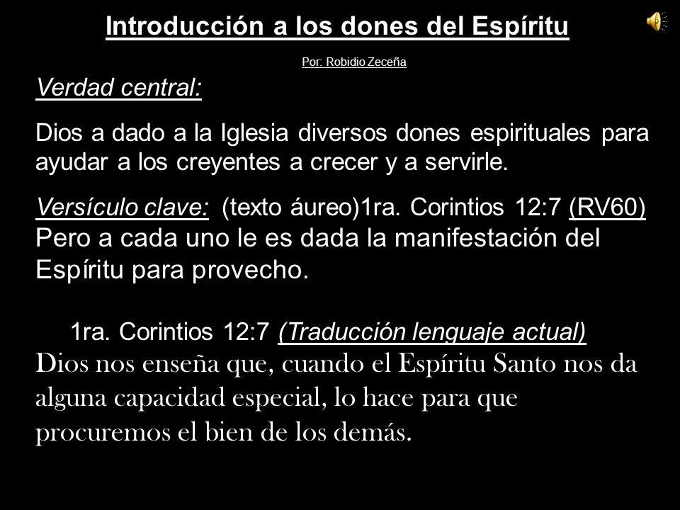 Verdad central: Dios a dado a la Iglesia diversos dones espirituales para ayudar a los creyentes a crecer y a servirle.