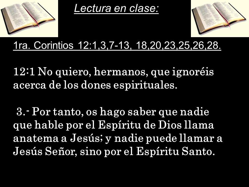 1ra.Corintios 12:1,3,7-13, 18,20,23,25,26,28.