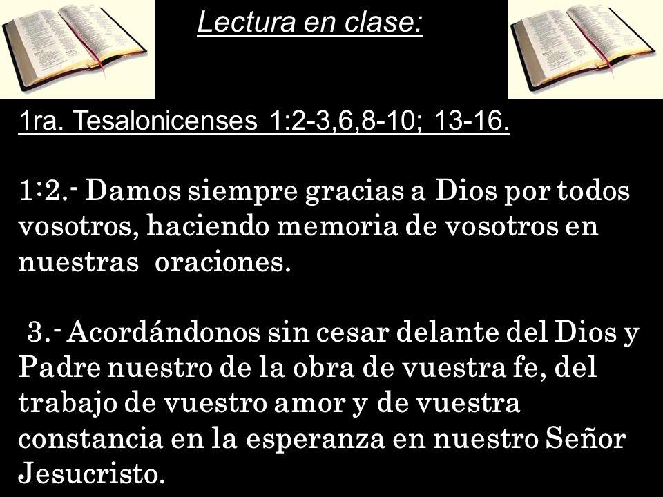 1ra. Tesalonicenses 1:2-3,6,8-10; 13-16. 1:2.- Damos siempre gracias a Dios por todos vosotros, haciendo memoria de vosotros en nuestras oraciones. 3.