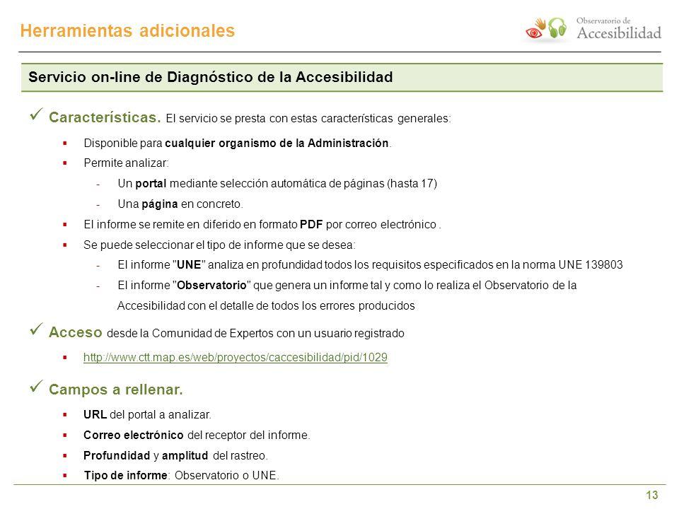 13 Herramientas adicionales Servicio on-line de Diagnóstico de la Accesibilidad Características. El servicio se presta con estas características gener