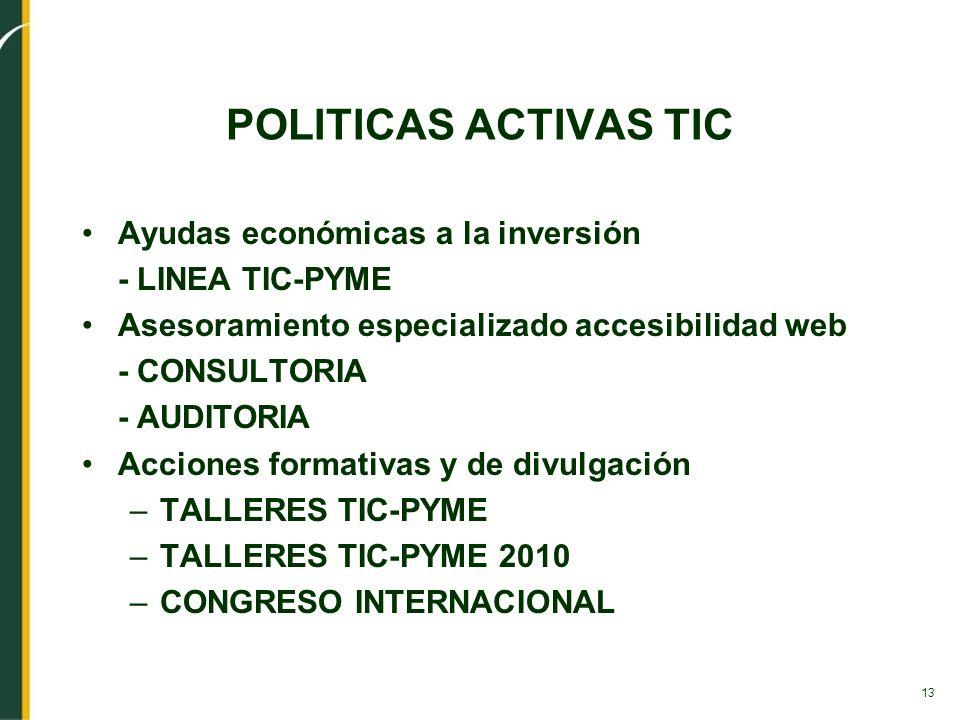 13 POLITICAS ACTIVAS TIC Ayudas económicas a la inversión - LINEA TIC-PYME Asesoramiento especializado accesibilidad web - CONSULTORIA - AUDITORIA Acc
