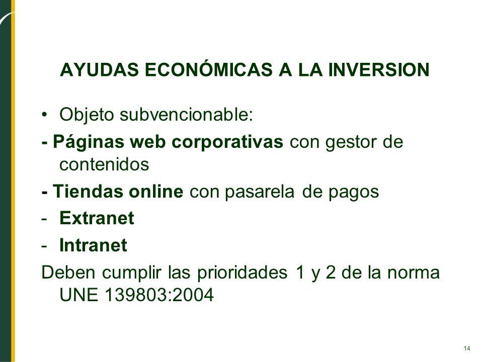 14 AYUDAS ECONÓMICAS A LA INVERSION Objeto subvencionable: - Páginas web corporativas con gestor de contenidos - Tiendas online con pasarela de pagos