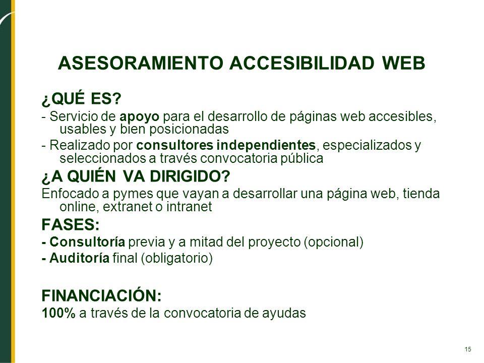 15 ASESORAMIENTO ACCESIBILIDAD WEB ¿QUÉ ES? - Servicio de apoyo para el desarrollo de páginas web accesibles, usables y bien posicionadas - Realizado