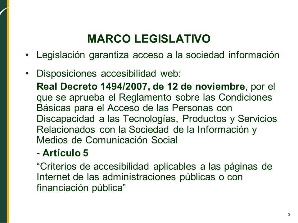 3 MARCO LEGISLATIVO Legislación garantiza acceso a la sociedad información Disposiciones accesibilidad web: Real Decreto 1494/2007, de 12 de noviembre