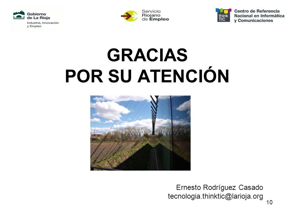 10 GRACIAS POR SU ATENCIÓN Ernesto Rodríguez Casado tecnologia.thinktic@larioja.org