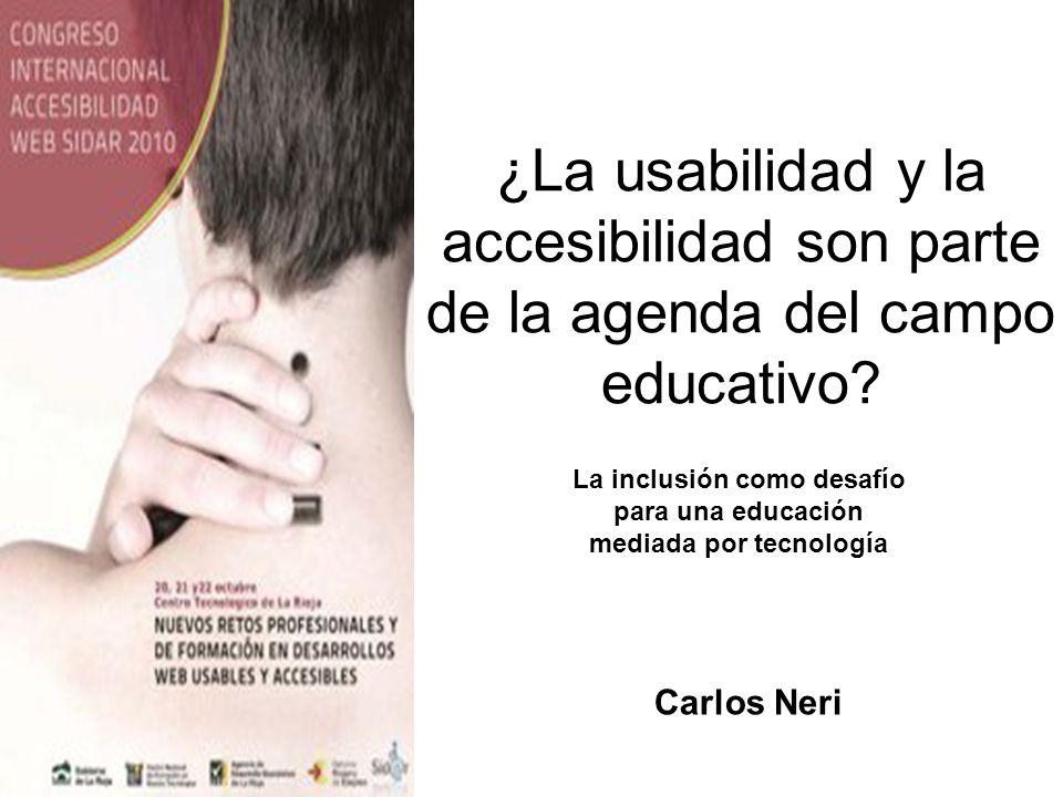 ¿La usabilidad y la accesibilidad son parte de la agenda del campo educativo? La inclusión como desafío para una educación mediada por tecnología Carl