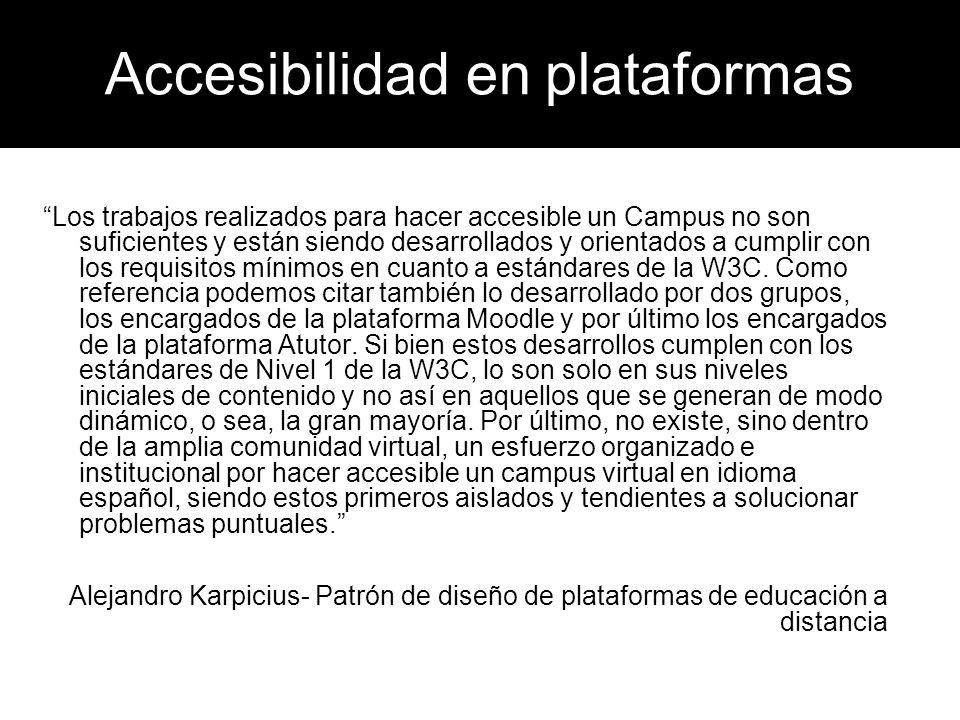 Accesibilidad en plataformas Los trabajos realizados para hacer accesible un Campus no son suficientes y están siendo desarrollados y orientados a cum