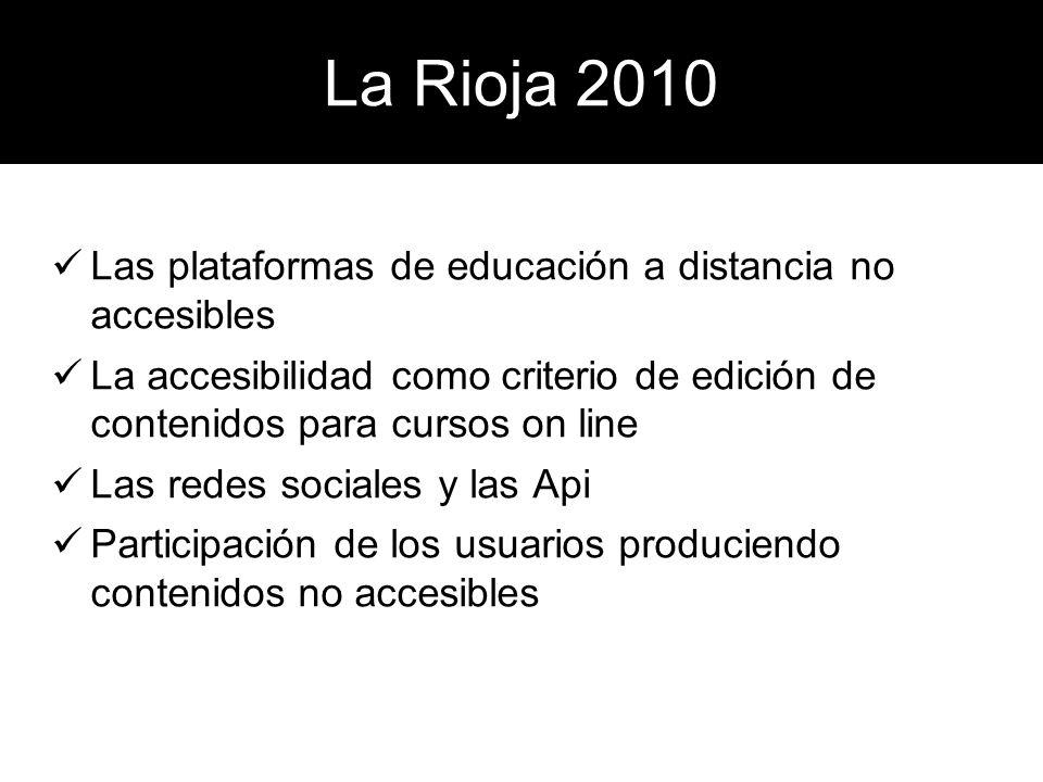 La Rioja 2010 Las plataformas de educación a distancia no accesibles La accesibilidad como criterio de edición de contenidos para cursos on line Las r