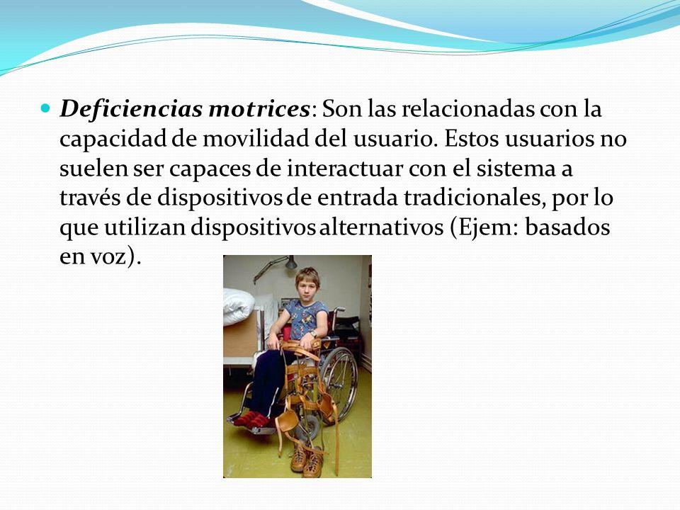 Deficiencias motrices: Son las relacionadas con la capacidad de movilidad del usuario.