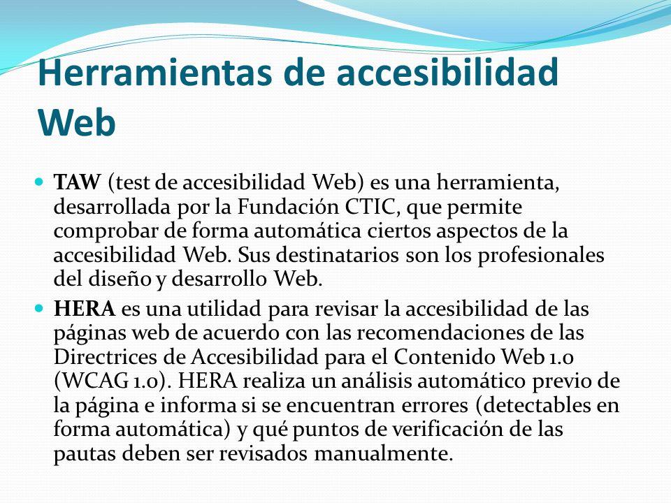 Herramientas de accesibilidad Web TAW (test de accesibilidad Web) es una herramienta, desarrollada por la Fundación CTIC, que permite comprobar de for