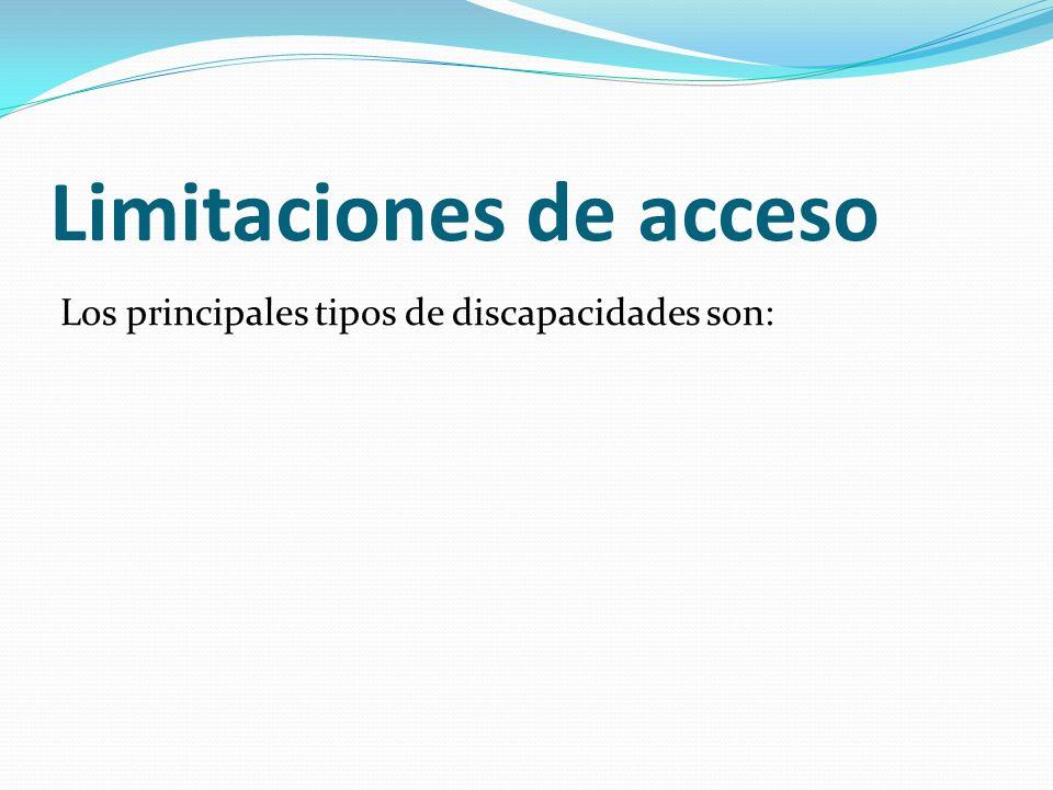 Limitaciones de acceso Los principales tipos de discapacidades son: