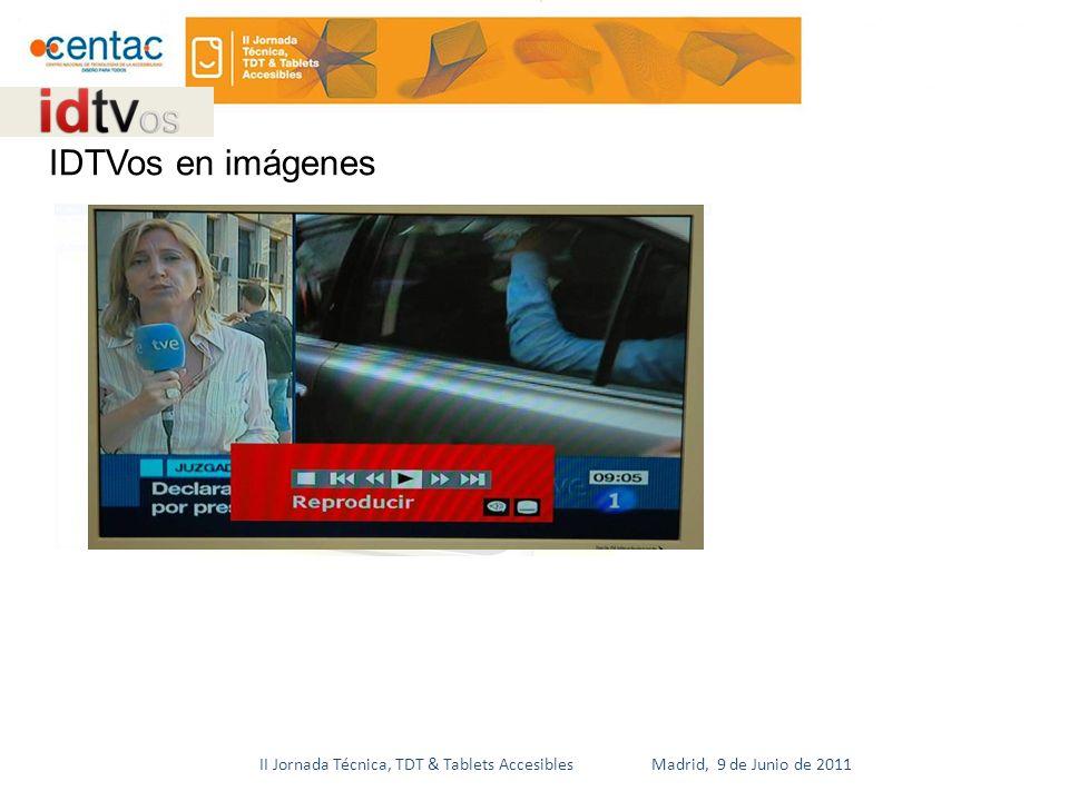 II Jornada Técnica, TDT & Tablets Accesibles Madrid, 9 de Junio de 2011 IDTVos en imágenes