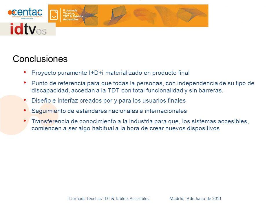 II Jornada Técnica, TDT & Tablets Accesibles Madrid, 9 de Junio de 2011 Proyecto puramente I+D+i materializado en producto final Punto de referencia para que todas la personas, con independencia de su tipo de discapacidad, accedan a la TDT con total funcionalidad y sin barreras.