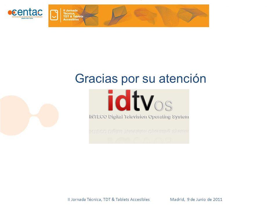 II Jornada Técnica, TDT & Tablets Accesibles Madrid, 9 de Junio de 2011 Gracias por su atención