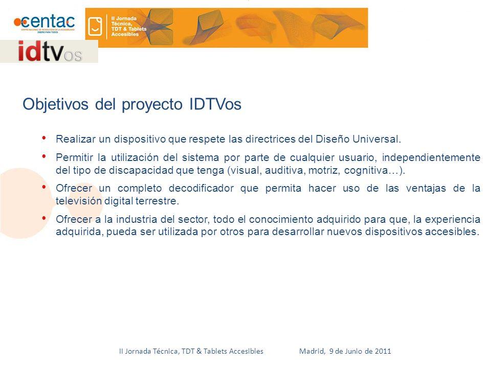 II Jornada Técnica, TDT & Tablets Accesibles Madrid, 9 de Junio de 2011 Todas las características y requisitos del sistema se realizaron con la colaboración de diversas asociaciones de discapacitados.