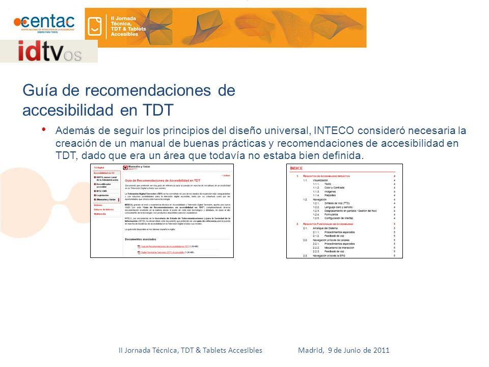 II Jornada Técnica, TDT & Tablets Accesibles Madrid, 9 de Junio de 2011 Además de seguir los principios del diseño universal, INTECO consideró necesaria la creación de un manual de buenas prácticas y recomendaciones de accesibilidad en TDT, dado que era un área que todavía no estaba bien definida.