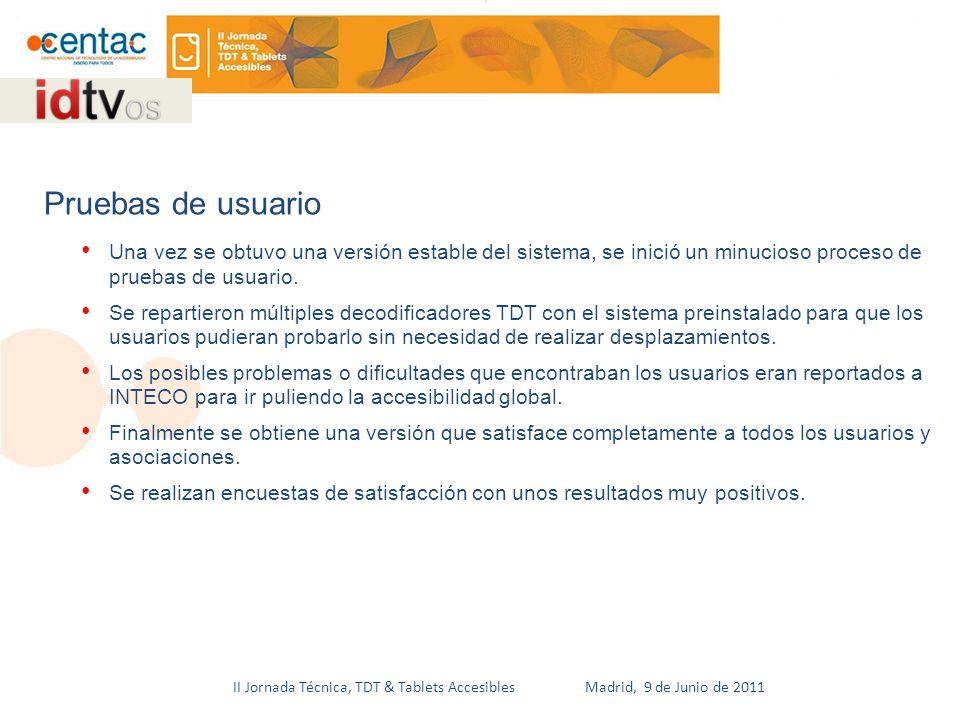 II Jornada Técnica, TDT & Tablets Accesibles Madrid, 9 de Junio de 2011 Una vez se obtuvo una versión estable del sistema, se inició un minucioso proceso de pruebas de usuario.