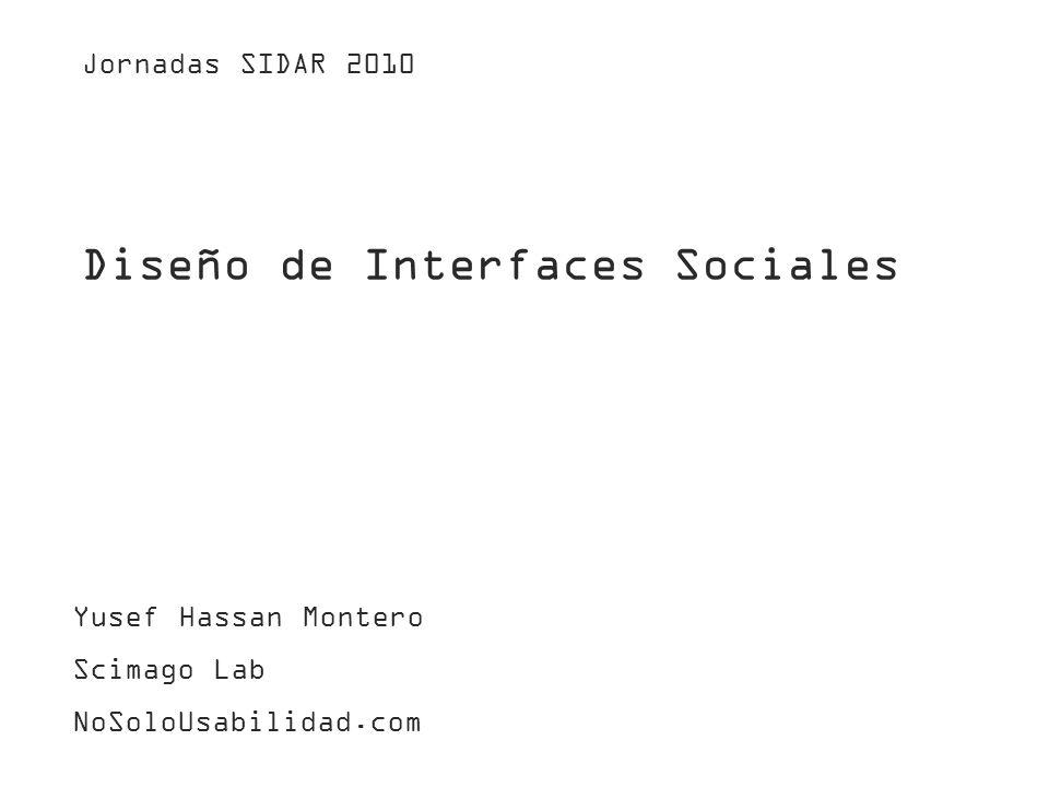 Diseño de Interfaces Sociales Yusef Hassan Montero Scimago Lab NoSoloUsabilidad.com Jornadas SIDAR 2010