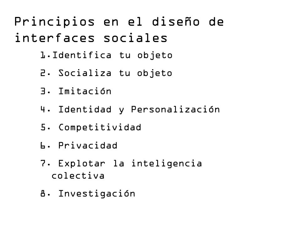 Principios en el diseño de interfaces sociales 1.Identifica tu objeto 2. Socializa tu objeto 3. Imitación 4. Identidad y Personalización 5. Competitiv