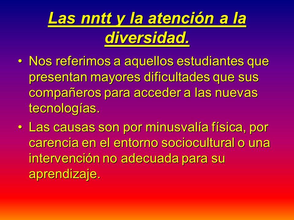 Las nntt y la atención a la diversidad. Nos referimos a aquellos estudiantes que presentan mayores dificultades que sus compañeros para acceder a las