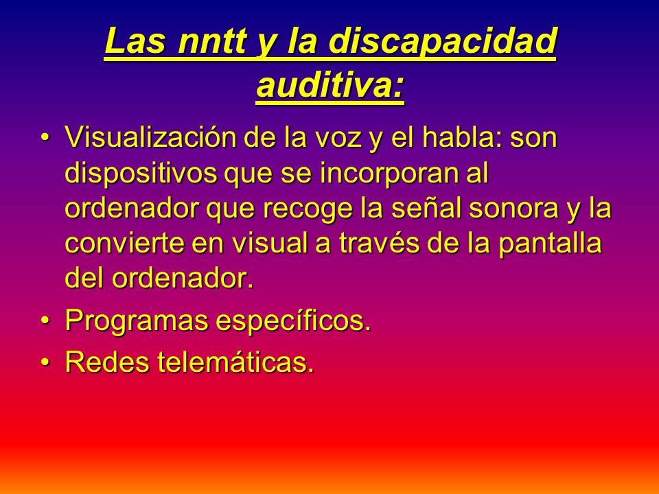 Las nntt y la discapacidad auditiva: Visualización de la voz y el habla: son dispositivos que se incorporan al ordenador que recoge la señal sonora y