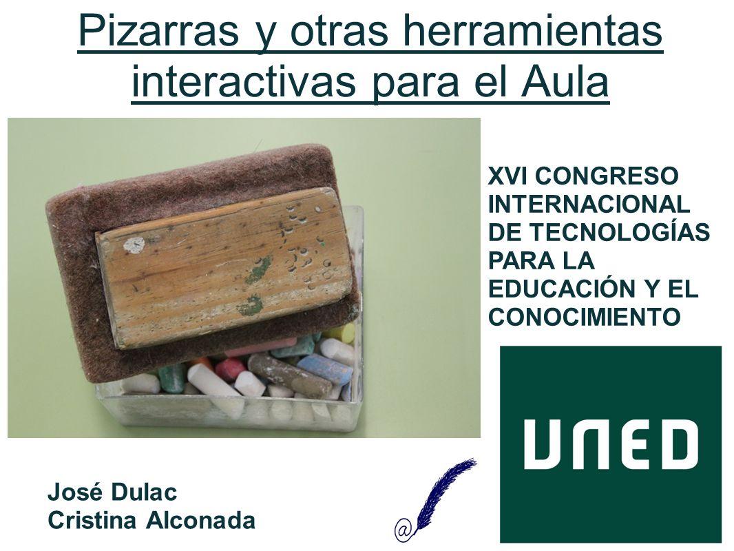 Pizarras y otras herramientas interactivas para el Aula José Dulac Cristina Alconada XVI CONGRESO INTERNACIONAL DE TECNOLOGÍAS PARA LA EDUCACIÓN Y EL