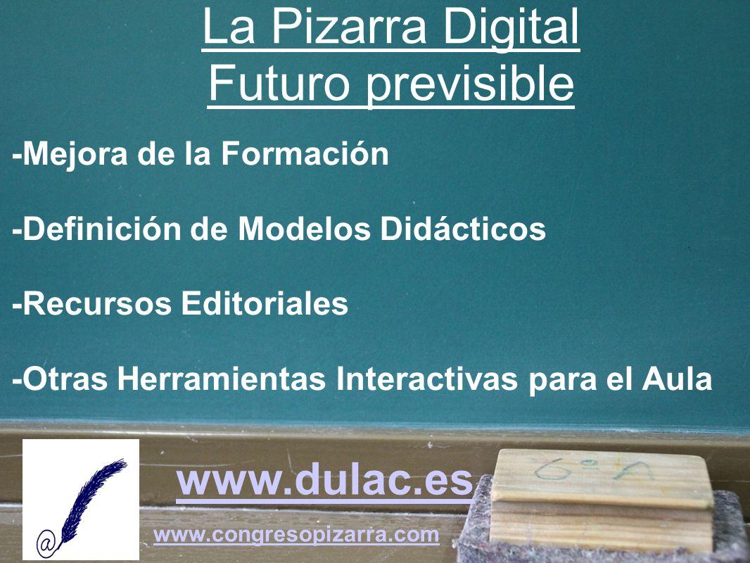 www.dulac.es www.congresopizarra.com -Mejora de la Formación -Definición de Modelos Didácticos -Recursos Editoriales -Otras Herramientas Interactivas