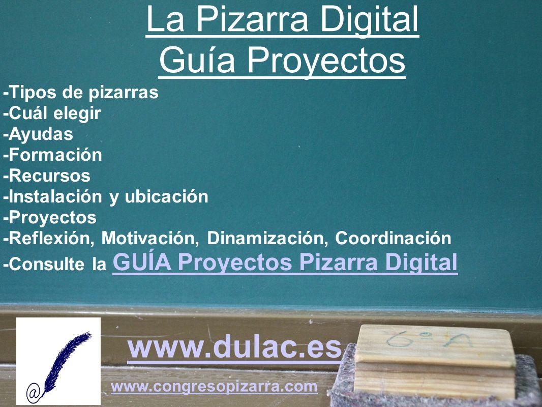 www.dulac.es www.congresopizarra.com -Tipos de pizarras -Cuál elegir -Ayudas -Formación -Recursos -Instalación y ubicación -Proyectos -Reflexión, Moti