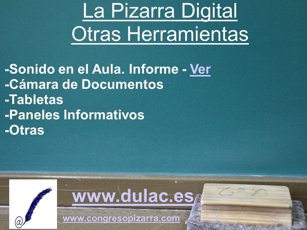 www.dulac.es www.congresopizarra.com -Sonido en el Aula. Informe - VerVer -Cámara de Documentos -Tabletas -Paneles Informativos -Otras La Pizarra Digi