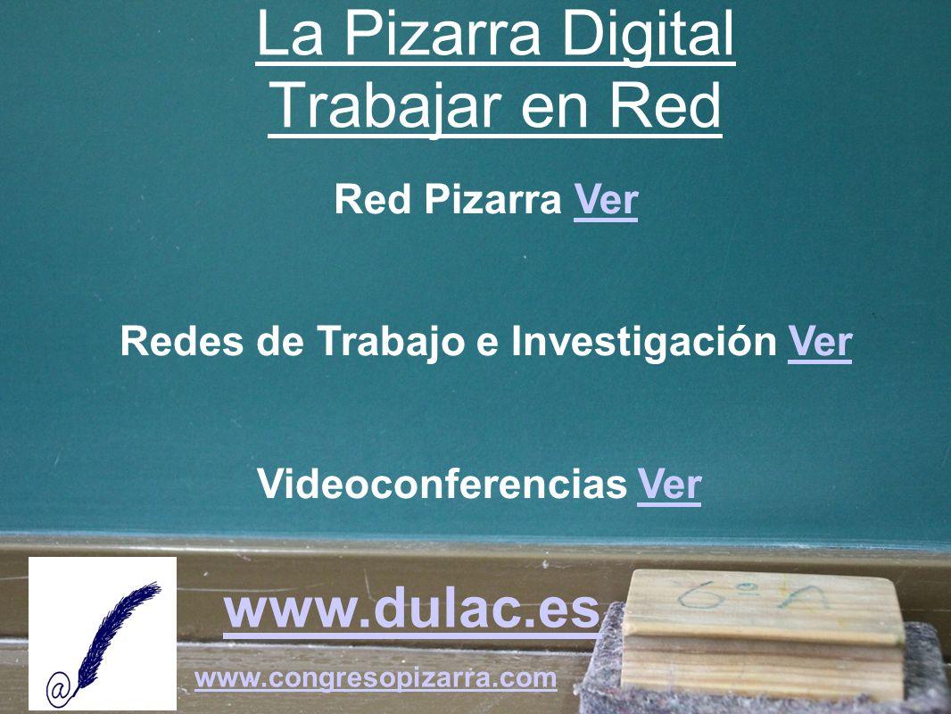 www.dulac.es www.congresopizarra.com Red Pizarra VerVer Redes de Trabajo e Investigación VerVer Videoconferencias Ver Ver La Pizarra Digital Trabajar