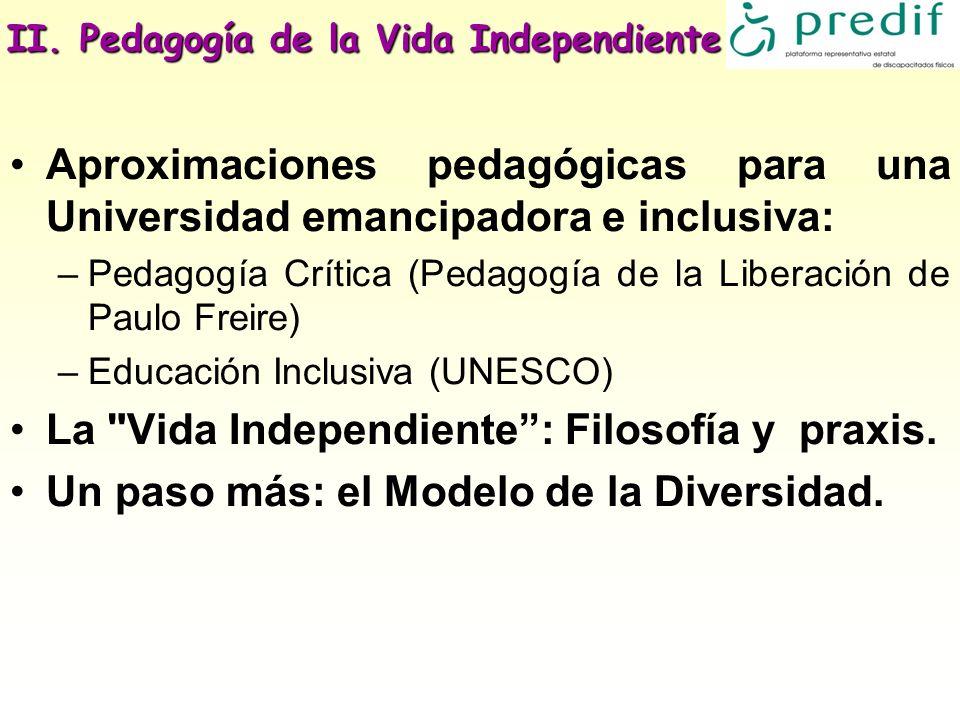 II. Pedagogía de la Vida Independiente Aproximaciones pedagógicas para una Universidad emancipadora e inclusiva: –Pedagogía Crítica (Pedagogía de la L