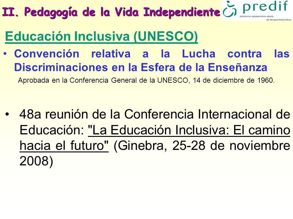II. Pedagogía de la Vida Independiente Educación Inclusiva (UNESCO) Convención relativa a la Lucha contra las Discriminaciones en la Esfera de la Ense