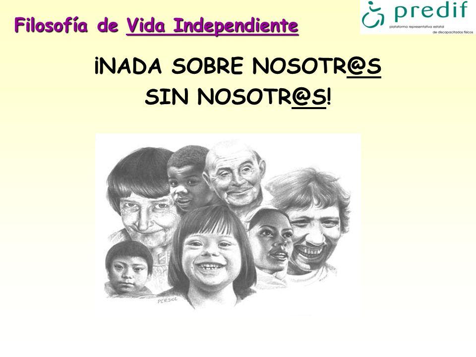 Filosofía de Vida Independiente ¡NADA SOBRE NOSOTR@S SIN NOSOTR@S!