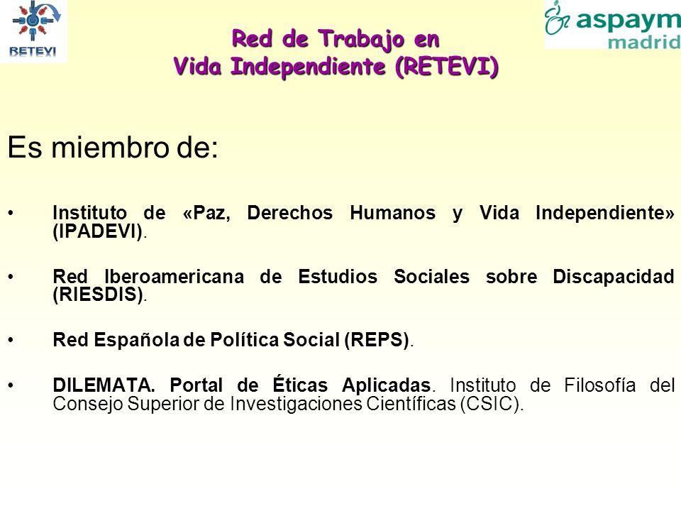 Red de Trabajo en Vida Independiente (RETEVI) Es miembro de: Instituto de «Paz, Derechos Humanos y Vida Independiente» (IPADEVI). Red Iberoamericana d