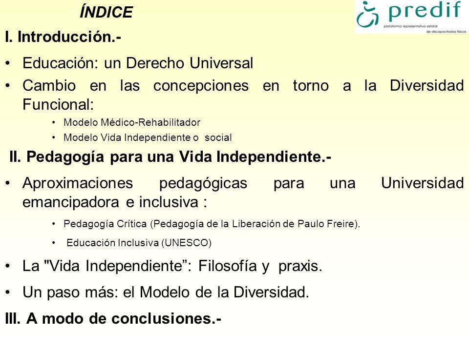ÍNDICE I. Introducción.- Educación: un Derecho Universal Cambio en las concepciones en torno a la Diversidad Funcional: Modelo Médico-Rehabilitador Mo