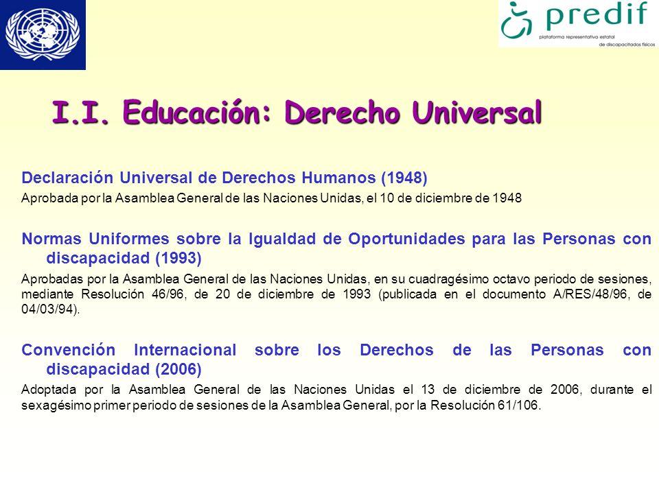 I.I. Educación: Derecho Universal Declaración Universal de Derechos Humanos (1948) Aprobada por la Asamblea General de las Naciones Unidas, el 10 de d
