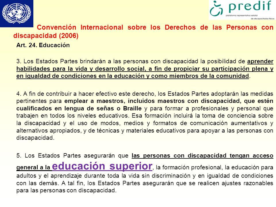 Convención Internacional sobre los Derechos de las Personas con discapacidad (2006) Art. 24. Educación 3. Los Estados Partes brindarán a las personas