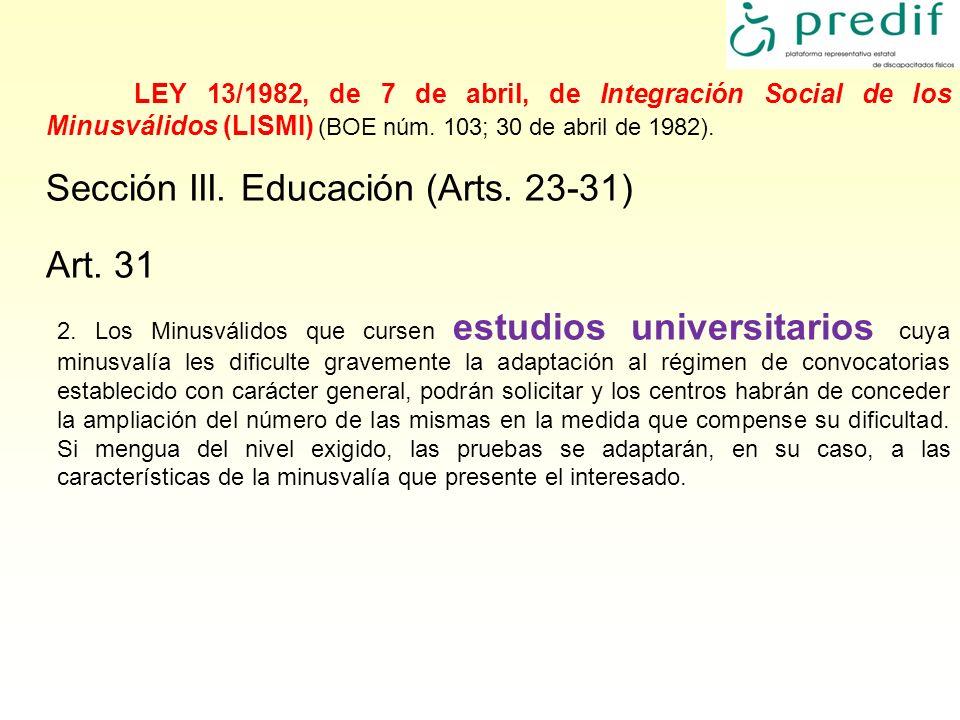 LEY 13/1982, de 7 de abril, de Integración Social de los Minusválidos (LISMI) (BOE núm. 103; 30 de abril de 1982). Sección III. Educación (Arts. 23-31