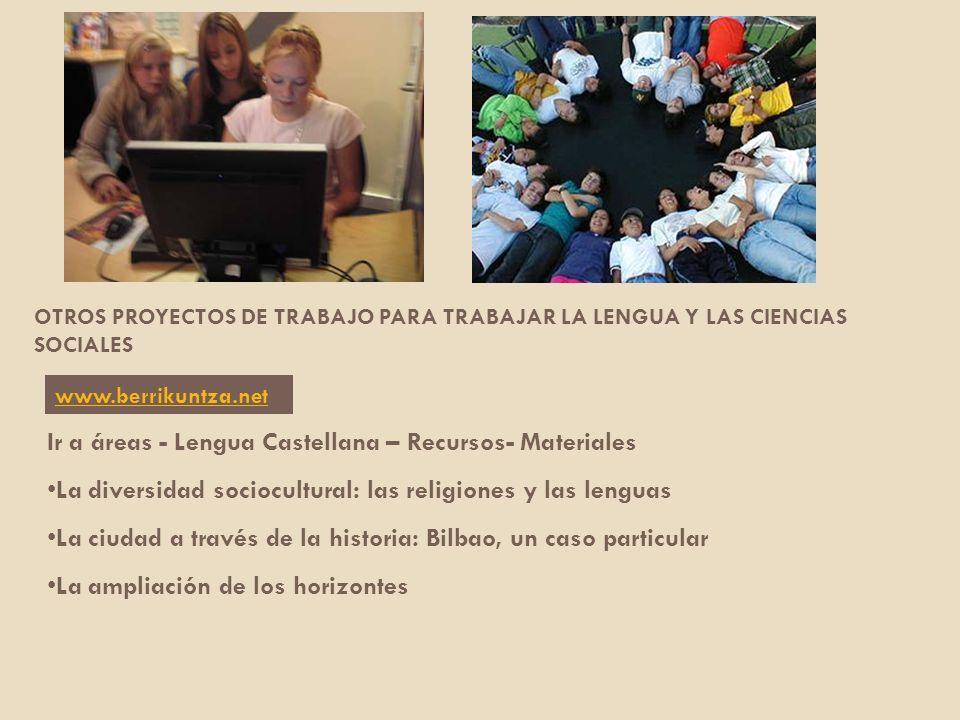 Ir a áreas - Lengua Castellana – Recursos- Materiales La diversidad sociocultural: las religiones y las lenguas La ciudad a través de la historia: Bil