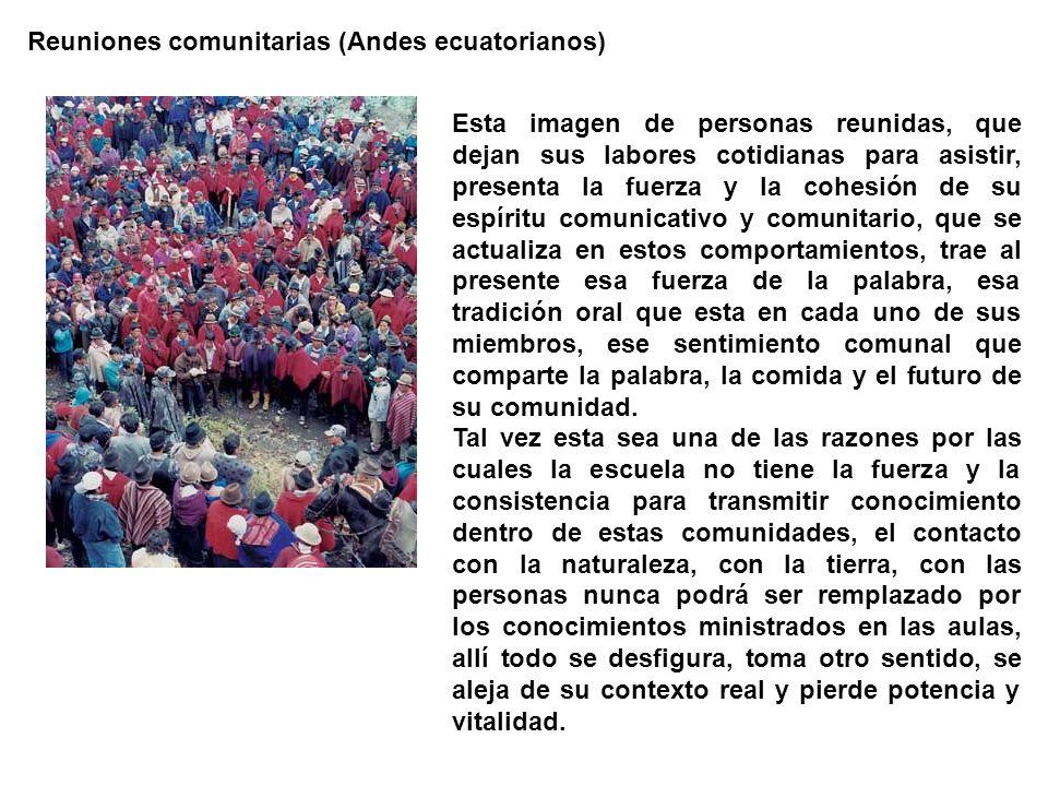 Reuniones comunitarias (Andes ecuatorianos) Esta imagen de personas reunidas, que dejan sus labores cotidianas para asistir, presenta la fuerza y la c